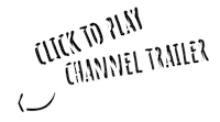 click to play channel trailer.001